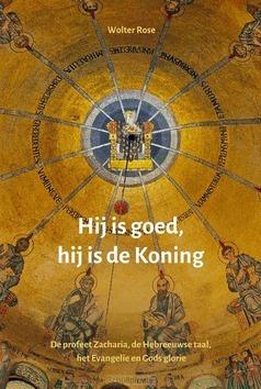 HIJ IS GOED, HIJ IS DE KONING - ROSE, WOLTER - 9789051945935