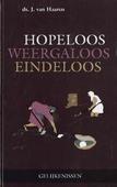 HOPELOOS WEERGALOOS EINDELOOS - HAAREN, J. VAN - 9789055519293