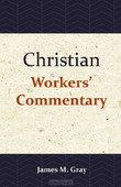 CHRISTIAN WORKERS' COMMENTARY - GRAY, JAMES M. - 9789057195433