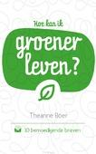 HOE KAN IK GROENER LEVEN - BOER, THEANNE - 9789058041470