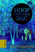 HOOP VOOR IEDERE DAG - GRAHAM, BILLY - 9789059990418