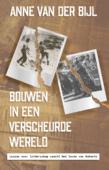 BOUWEN IN EEN VERSCHEURDE WERELD - BIJL, ANNE VAN DER - 9789059991569