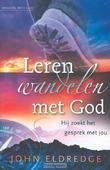 LEREN WANDELEN MET GOD - ELDREDGE, J. - 9789060675410