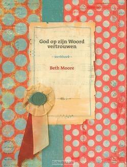 GOD OP ZIJN WOORD VERTROUWEN WERKBOEK - MOORE, BETH - 9789063536404