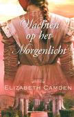 WACHTEN OP HET MORGENLICHT - CAMDEN, ELIZABETH - 9789064512537