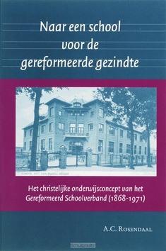 NAAR EEN SCHOOL VOOR DE GEREFORMEERDE GE - ROSENDAAL, A.C. - 9789065509222