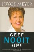 GEEF NOOIT OP - MEYER, JOYCE - 9789074115810