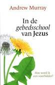 IN DE GEBEDSSCHOOL VAN JEZUS - MURRAY, A. - 9789079465231