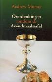 OVERDENKINGEN RONDOM DE AVONDMAALSTAFEL - MURRAY, ANDREW - 9789081722889