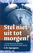 STEL NIET UIT TOT MORGEN - SPURGEON, C.H. - 9789081979450