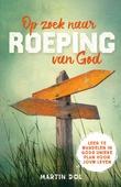 OP ZOEK NAAR ROEPING VAN GOD - DOL, MARTIN - 9789082010695
