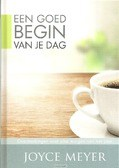 GOED BEGIN VAN JE DAG - MEYER, JOYCE - 9789082370478