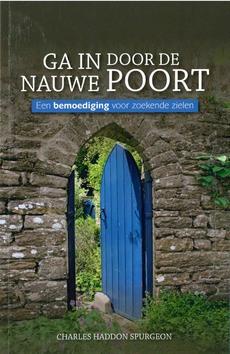 GA IN DOOR DE NAUWE POORT - SPURGEON, CHARLES HADDON - 9789082471168
