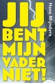 JIJ BENT MIJN VADER NIET - MIJNDERS, HANS - 9789085434214