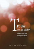 TROUW OP DE AKKER - VEEN, A.F.R. VAN DE - 9789087181840