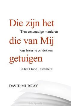 DIE ZIJN HET DIE VAN MIJ GETUIGEN - MURRAY, DAVID - 9789087182878