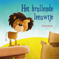 HET BRULLENDE LEEUWTJE - BOER, MICHEL DE - 9789087820510