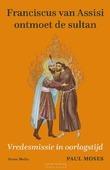 FRANCISCUS VAN ASSISI ONTMOET DE SULTAN - MOSES, PAUL - 9789089723253