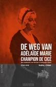 DE WEG VAN ADÉLAÏDE MARIE DE CICÉ - POLET, NOËLA J. - 9789089723635