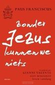 ZONDER JEZUS KUNNEN WE NIETS - FRANCISCUS, PAUS; VALENTE, GIANNI - 9789089723932