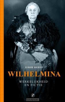 WILHELMINA, WERKELIJKHEID EN FICTIE - AALDERS, GERARD - 9789089756527