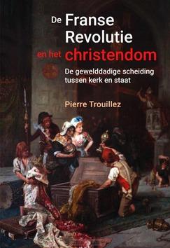 DE FRANSE REVOLUTIE EN HET CHRISTENDOM - TROUILLEZ, PIERRE - 9789401917247