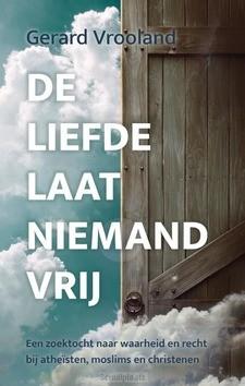 DE LIEFDE LAAT NIEMAND VRIJ - VROOLAND, G. - 9789403300191