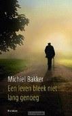 EEN LEVEN BLEEK NIET LANG GENOEG - BAKKER, MICHIEL - 9789460050459