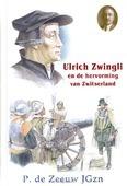 ULRICH ZWINGLI EN DE HERVORMING VAN ZWIT - ZEEUW - 9789461150868