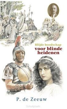 BLIJDE BOODSCHAP VOOR BLINDE HEIDENEN - ZEEUWJGZN, P. DE - 9789461151575