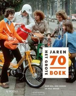 HET GROTE JAREN 70 BOEK - SOMERS, ERIK; KOK, RENE; BROOD, PAUL - 9789462581302