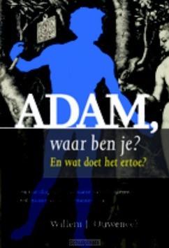ADAM, WAAR BEN JE? (PAPERBACK) - OUWENEEL, WILLEM J. - 9789463690003