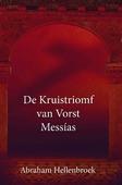 KRUISTRIOMF VAN VORST MESSIAS - HELLENBROEK, ABRAHAM - 9789463700245