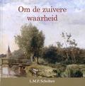 OM DE ZUIVERE WAARHEID - SCHOLTEN, L.M.P. - 9789463700528