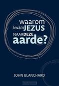 WAAROM KWAM JEZUS NAAR DE AARDE - BLANCHARD, JOHN - 9789492234780