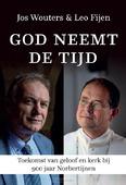 GOD NEEMT DE TIJD - WOUTERS, JOS; FIJEN, LEO - 9789493161863