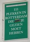 111 PLEKKEN IN ROTTERDAM DIE JE GEZIEN M - MIRJAM, WINTER DE - 9789068687446